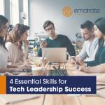 4 Essential Skills for Tech Leadership Success