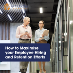How to Maximise your Employee Hiring and Retention Efforts