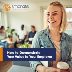 How to Demonstrate Your Value to Your Employer