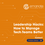 Leadership Hacks: How to Manage Tech Teams Better